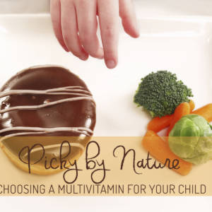 Picky by Nature: Choosing a Multivitamin for your Child